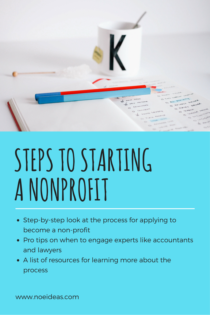 Check out the FOUR steps to starting a nonprofit and important tips on when to get help from a lawyer and accountant.