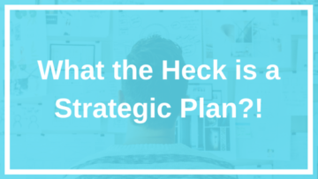 What the heck is a strategic plan?